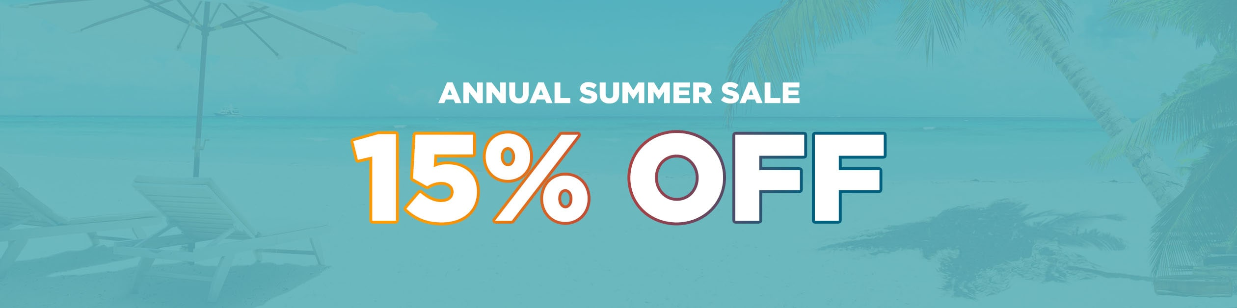 Save 15% with our Annual Summer Sale!